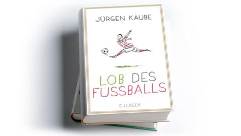 Jürgen Kaube - Lob des Fussballs