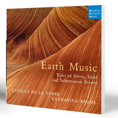 Katharina Bäuml: Earth Music. Tales of Silver, Gold and Subterranean Secrets. Capella de la Torre