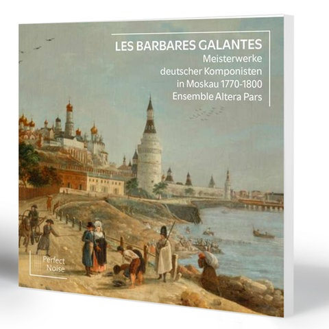 Les Barbares Galantes – Meisterwerke deutscher Komponisten in Moskau 1770-1800 Ensemble Altera Pars