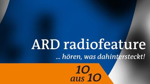 ARD radiofeature 10 aus 10 - Eine Chronik