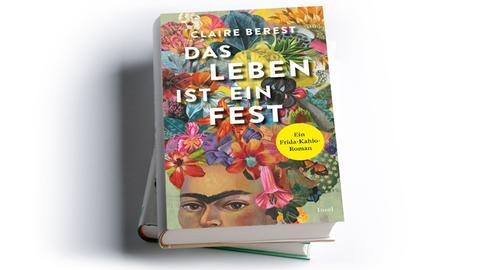 Claire Berest: Das Leben ist ein Fest. Ein Frida-Kahlo-Roman