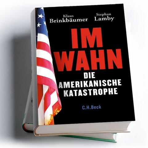 Klaus Brinkbäumer, Stephan Lamby: Im Wahn. Die amerikanische Katastrophe