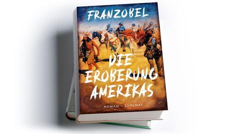 Franzobel: Die Eroberung Amerikas