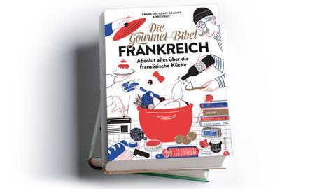 Franҫois-Régis Gaudry: Die Gourmet-Bibel Frankreich. Absolut alles über die französische Küche