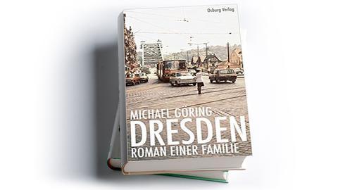 Michael Göring: Dresden. Roman einer Familie