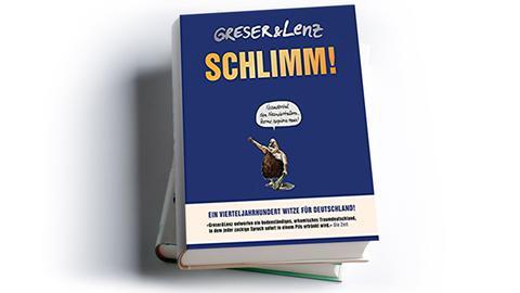 Achim Greser/Heribert Lenz: Schlimm. Ein Vierteljahrhundert Witze für Deutschland!