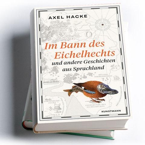 Axel Hacke: Im Bann des Eichelhechts - und andere Geschichten aus Sprachland