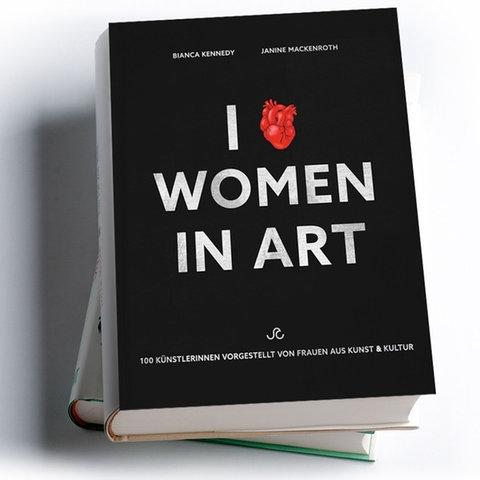 I Love Women in Art. 100 Künstlerinnen vorgestellt von Frauen aus Kunst und Kultur, herausgegeben von Janine Mackenroth und Bianca Kennedy