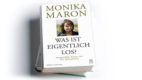 Monika Maron: Was ist eigentlich los? Ausgewählte Essays aus vier Jahrzehnten