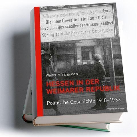 Walter Mühlhausen: Hessen in der Weimarer Republik. Politische Geschichte 1918-1933