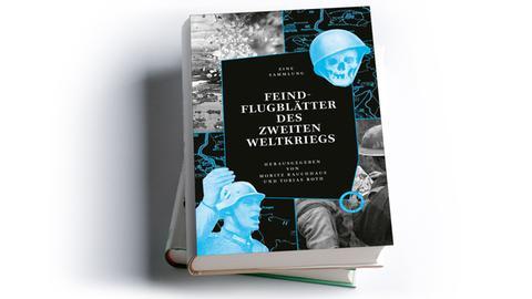 Moritz Rauchhaus, Tobias Roth (Hg.): Feindflugblätter des Zweiten Weltkriegs