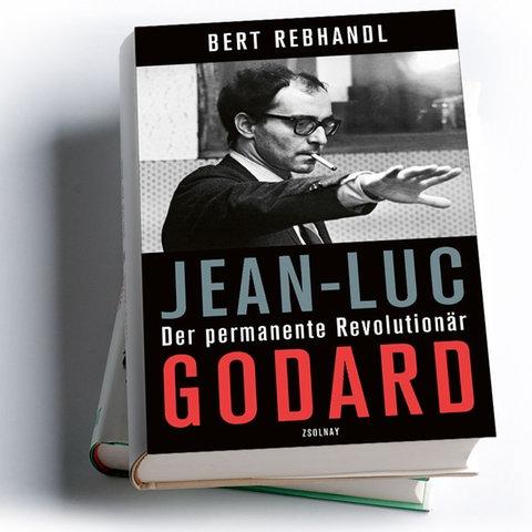 Bert Rebhandl: Jean-Luc Godard. Der permanente Revolutionär
