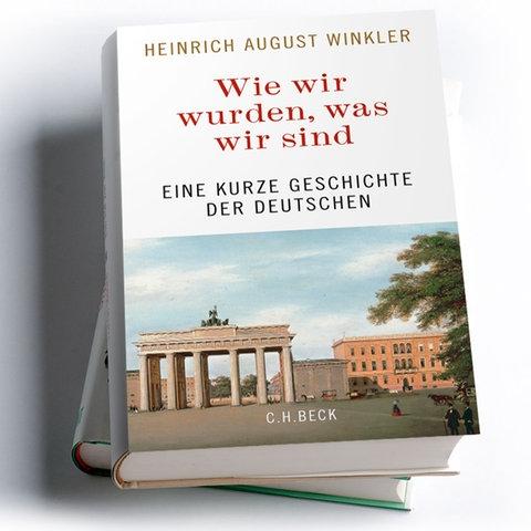 Heinrich August Winkler: Wie wir wurden, was wir sind. Eine kurze Geschichte der Deutschen