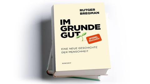 Rutger Bregman: Im Grunde gut. Eine neue Geschichte der Menschheit