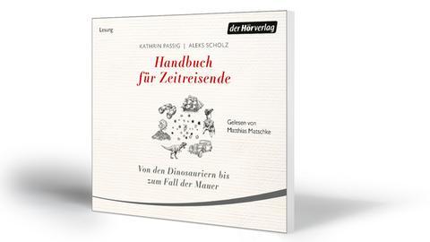 Kathrin Passig, Aleks Scholz: Handbuch für Zeitreisende. Von den Dinosauriern bis zum Fall der Mauer, der Hörverlag 2020, Preis: 20 Euro
