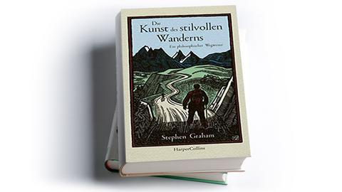 Stephen Graham: Die Kunst des stilvollen Wanderns. Ein philosophischer Wegweiser