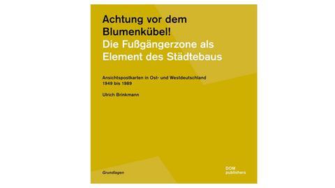 Ulrich Brinkmann: Achtung vor dem Blumenkübel! Die Fußgängerzone als Element des Städtebaus, DOM publishers (Verlag), Preis: 28 Euro