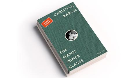 Christian Baron, Ein Mann seiner Klasse, Claassen, 20 Euro