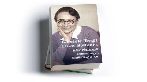 Gabriele Tergit: Etwas Seltenes überhaupt. Erinnerungen