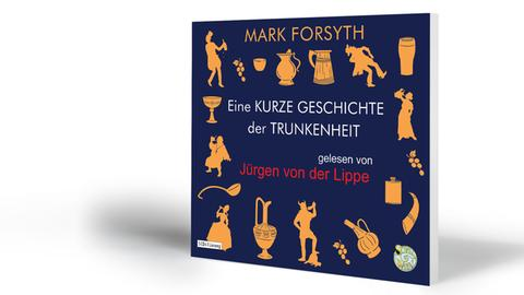 Mark Forsyth: Eine kurze Geschichte der Trunkenheit